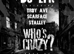 DJ EFN – Who's Crazy? ft. Scarface, Troy Ave & Stalley (prod. DJ Premier)