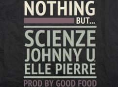 ScienZe – Nothing But… ft. JohnNY U. & Elle Pierre