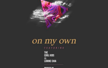 The Cool Kids & Lorine Chia – On My Own (prod. Blended Babies)