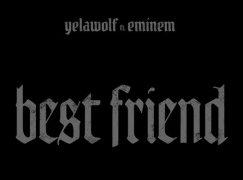 Yelawolf – Best Friend ft. Eminem