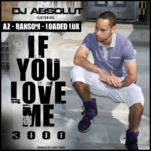 DJ Absolut - If You Love Me 3000 ft. AZ, Ransom & Loaded Lux