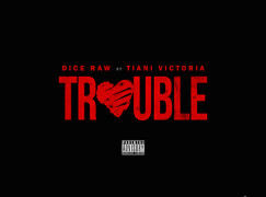 Dice Raw – Trouble ft. Tiani Victoria