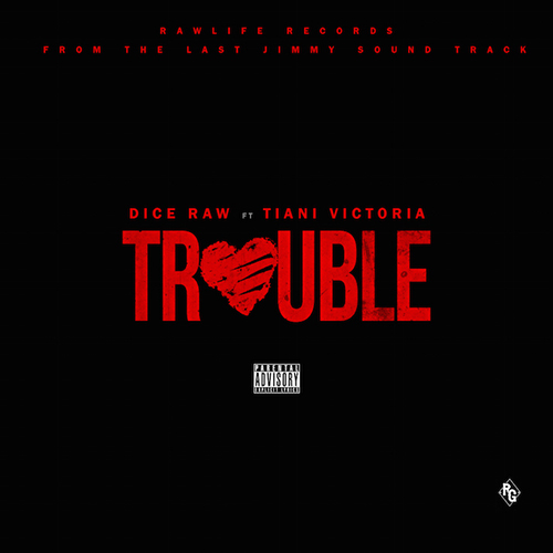 Dice Raw - Trouble ft. Tiani Victoria
