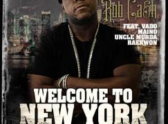 Rob Cash – Welcome to New York ft. Vado, Maino, Uncle Murda & Raekwon