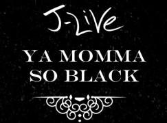 J-Live – Ya Momma So Black