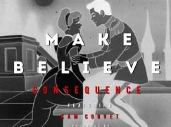 Consequence – Make Believe ft. Kam Corvet