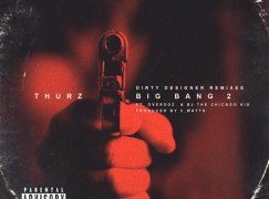 THURZ – Big Bang 2 ft. OverDoz. & BJ The Chicago Kid