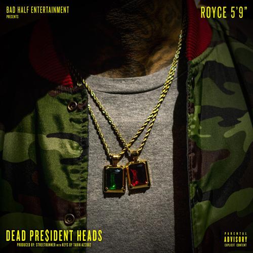 """Royce 5'9"""" - Dead President Heads"""
