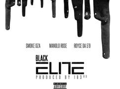 Smoke DZA & Manolo Rose – Black Elite ft. Royce 5'9″