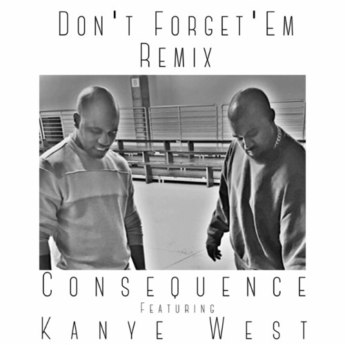 Consequence - Don't Forget 'Em ft. Kanye West