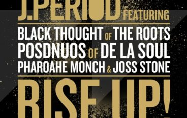 J.Period – RISE UP! ft. Black Thought, Posdnuos, Pharoahe Monch & Joss Stone