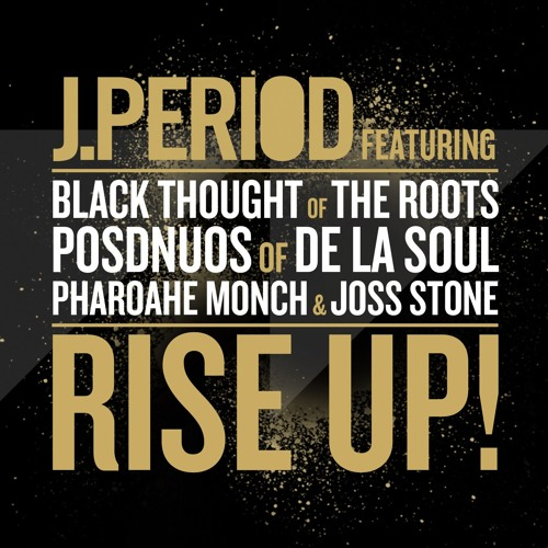 J.Period - RISE UP! ft. Black Thought, Posdnuos, Pharoahe Monch & Joss Stone