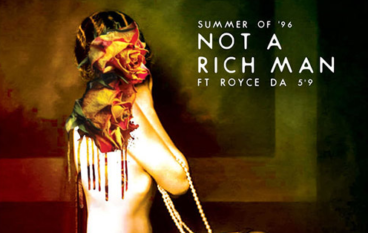 Summer Of 96  – Not A Rich Man (feat. Royce 5'9)